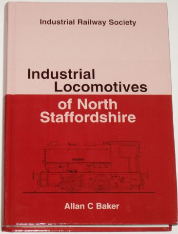Industrial Locomotives of North Staffordshire, by Allan C. Baker